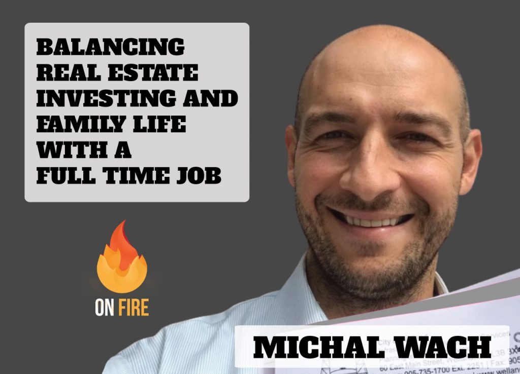 Balancing Real Estate Investing and Family Life with a Full Time Job - with Michal Wach