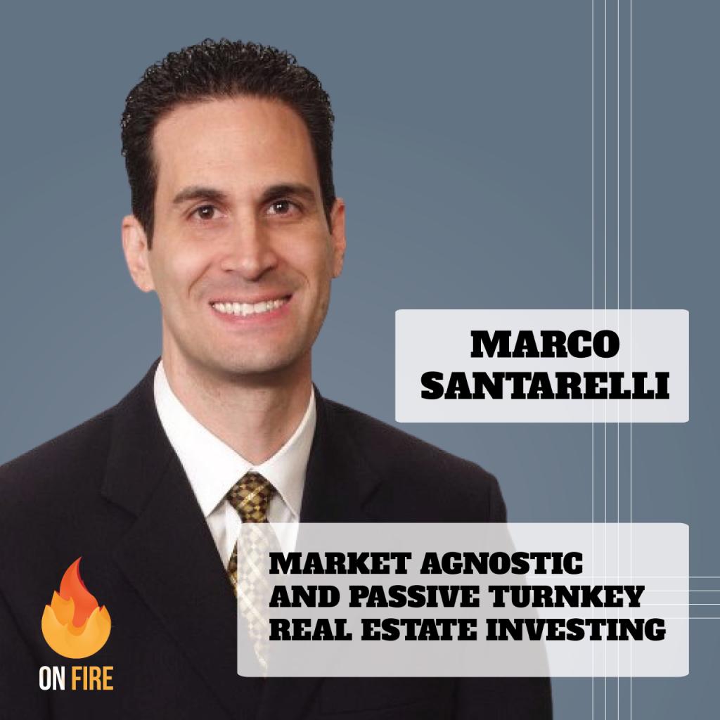 Marco Santarelli - Market Agnostic and Passive Turnkey Real Estate Investing